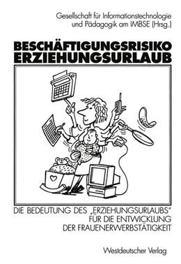 """Abbildung von Gesellschaft für Informationstechnologie und Pädagogik am IMBSE (Hrsg.)   Beschäftigungsrisiko Erziehungsurlaub   1998   Die Bedeutung des """"Erziehungsu..."""