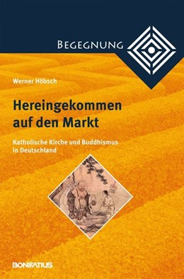 Abbildung von Höbsch | Hereingekommen auf den Markt | 2013 | Katholische Kirche und Buddhis...