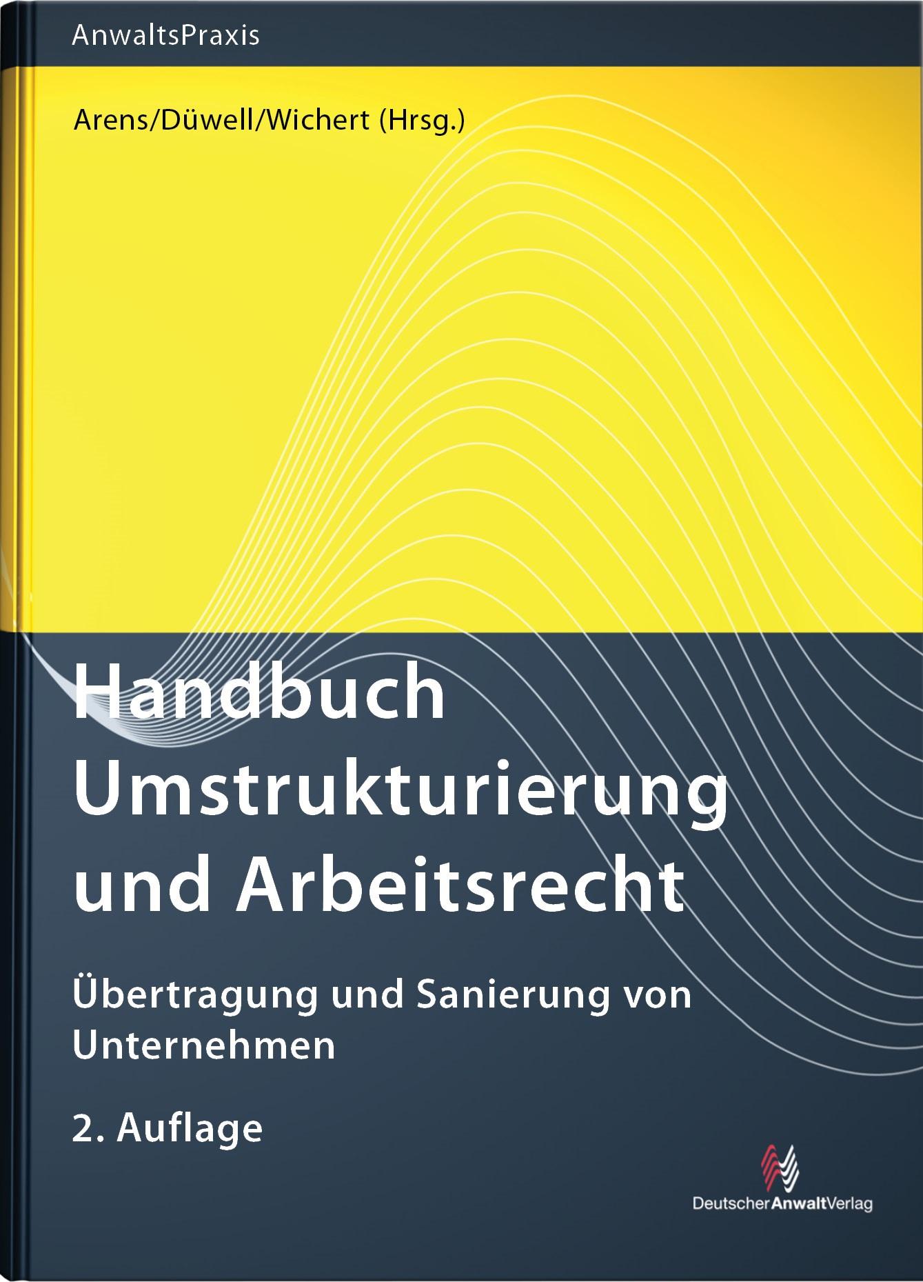 Handbuch Umstrukturierung und Arbeitsrecht   Arens / Düwell / Wichert (Hrsg.)   2. Auflage, 2013   Buch (Cover)