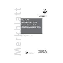 Abbildung von Merkblatt Keramische Fliesen und Platten, Naturwerkstein und Betonwerkstein auf calciumsulfatgebundenen Estrichen | Veränd. Aufl. | 2005