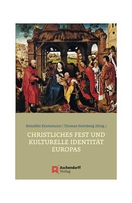 Abbildung von Kranemann / Sternberg | Christliches Fest und kulturelle Identität Europas | 2012 | Die Bedeutung christlicher Fes...
