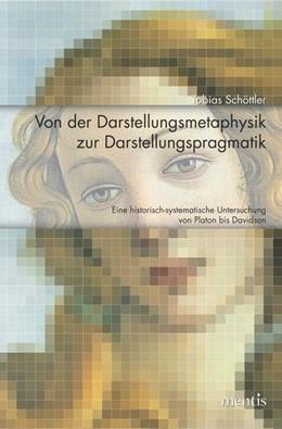 Abbildung von Schöttler | Von der Darstellungsmetaphysik zur Darstellungspragmatik | 2012 | Eine historisch-systematische ...