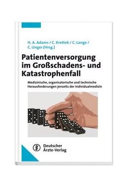 Abbildung von Adams / Krettek / Lange / Unger (Hrsg.) | Patientenversorgung im Großschadens- und Katastrophenfall | 2013 | Medizinische und organisatoris...