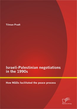 Abbildung von Pradt   Israeli-Palestinian negotiations in the 1990s: How NGOs facilitated the peace process   2012