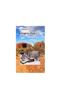 Abbildung von Wongar | Dingoes Den | 2013 | Von der Traumzeit zur Atomzeit
