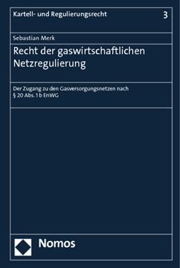 Abbildung von Merk | Recht der gaswirtschaftlichen Netzregulierung | 1. Auflage 2012 | 2012 | Der Zugang zu den Gasversorgun... | 3