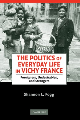 Abbildung von Fogg | The Politics of Everyday Life in Vichy France | 2008 | Foreigners, Undesirables, and ...