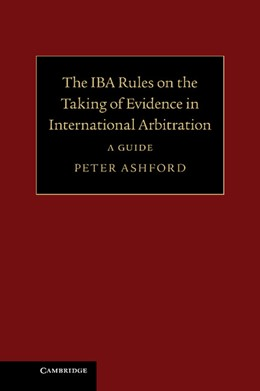 Abbildung von Ashford | The IBA Rules on the Taking of Evidence in International Arbitration | 2013 | A Guide