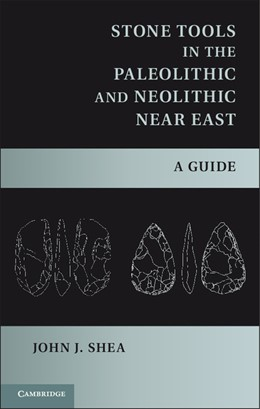 Abbildung von Shea | Stone Tools in the Paleolithic and Neolithic Near East | 2013 | A Guide