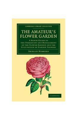 Abbildung von Hibberd | The Amateur's Flower Garden | 2013 | A Handy Guide to the Formation...