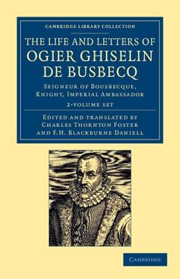 Abbildung von Busbecq | The Life and Letters of Ogier Ghiselin de Busbecq 2 Volume Set | 2012 | Seigneur of Bousbecque, Knight...
