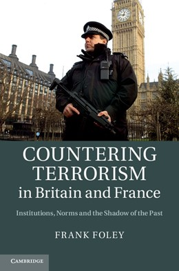 Abbildung von Foley | Countering Terrorism in Britain and France | 2013 | Institutions, Norms and the Sh...