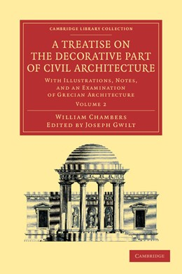 Abbildung von Chambers / Gwilt   A Treatise on the Decorative Part of Civil Architecture: Volume 2   2012   With Illustrations, Notes, and...