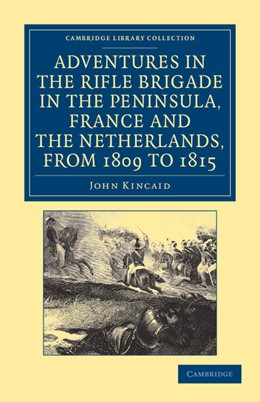 Abbildung von Kincaid | Adventures in the Rifle Brigade in the Peninsula, France and the Netherlands, from 1809 to 1815 | 2013