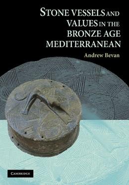 Abbildung von Bevan | Stone Vessels and Values in the Bronze Age Mediterranean | 2012