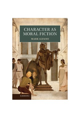 Abbildung von Alfano | Character as Moral Fiction | 2013