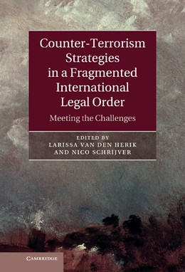 Abbildung von van den Herik / Schrijver | Counter-Terrorism Strategies in a Fragmented International Legal Order | 2013 | Meeting the Challenges