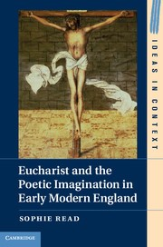 Abbildung von Read   Eucharist and the Poetic Imagination in Early Modern England   2013