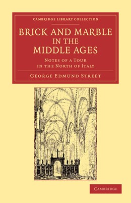 Abbildung von Street | Brick and Marble in the Middle Ages | 2012 | Notes of a Tour in the North o...