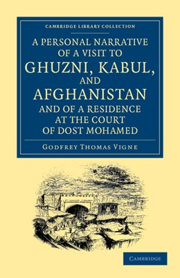 Abbildung von Vigne | A Personal Narrative of a Visit to Ghuzni, Kabul, and Afghanistan, and of a Residence at the Court of Dost Mohamed | 2012 | With Notices of Runjit Sing, K...