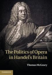 Abbildung von McGeary   The Politics of Opera in Handel's Britain   2013