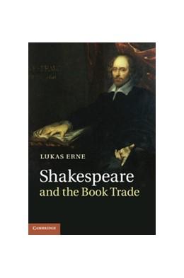Abbildung von Erne | Shakespeare and the Book Trade | 1. Auflage | 2013 | beck-shop.de