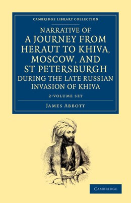 Abbildung von Abbott   Narrative of a Journey from Heraut to Khiva, Moscow, and St Petersburgh during the Late Russian Invasion of Khiva 2 Volume Set   2012   With Some Account of the Court...