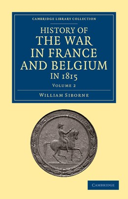 Abbildung von Siborne | History of the War in France and Belgium, in 1815 | 2012 | Containing Minute Details of t...