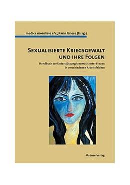 Abbildung von / Griese | Sexualisierte Kriegsgewalt und ihre Folgen | 2006 | Handbuch zur Unterstützung tra...