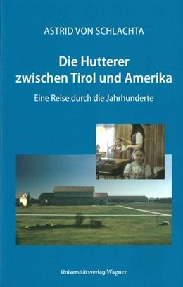 Abbildung von von Schlachta | Die Hutterer zwischen Tirol und Amerika | 2. Auflage | 2015 | beck-shop.de