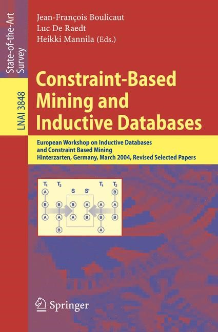 Constraint-Based Mining and Inductive Databases | Boulicaut / De Raedt / Mannila, 2006 | Buch (Cover)