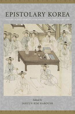 Abbildung von Haboush | Epistolary Korea | 2009 | Letters in the Communicative S...