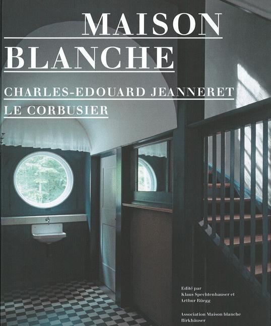 Abbildung von Spechtenhauser / Rüegg   Maison Blanche – Charles-Edouard Jeanneret, Le Corbusier   2007