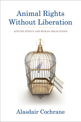 Abbildung von Cochrane | Animal Rights Without Liberation | 2012 | Applied Ethics and Human Oblig...