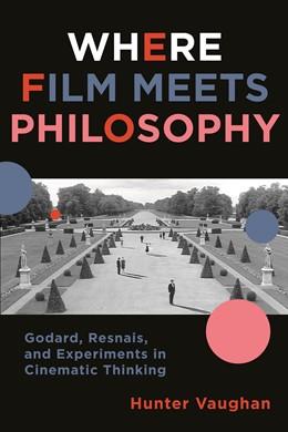 Abbildung von Vaughan | Where Film Meets Philosophy | 2013 | Godard, Resnais, and Experimen...