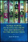 Abbildung von Brown | Noble Power in Scotland from the Reformation to the Revolution | 2013