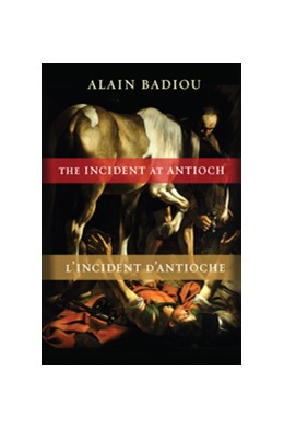 Abbildung von Badiou | The Incident at Antioch / L'Incident d'Antioche | 2013 | A Tragedy in Three Acts / Trag...