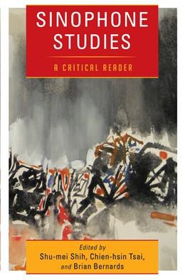 Abbildung von Shih / Tsai / Bernards | Sinophone Studies | 2013 | A Critical Reader