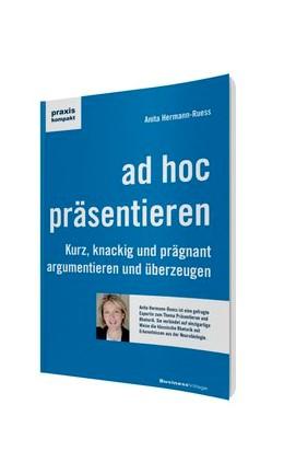 Abbildung von Hermann-Ruess | ad hoc präsentieren | 1. Auflage 2012 | 2019 | Kurz, knackig und prägnant arg...