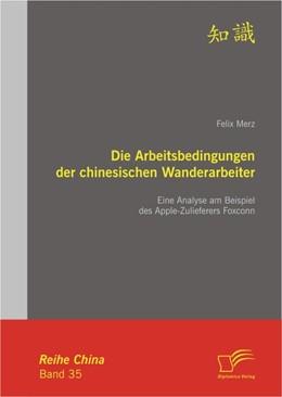 Abbildung von Merz   Die Arbeitsbedingungen der chinesischen Wanderarbeiter   2012   Eine Analyse am Beispiel des A...