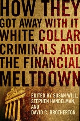 Abbildung von Will / Handelman / Brotherton | How They Got Away with It | 2012 | White Collar Criminals and the...
