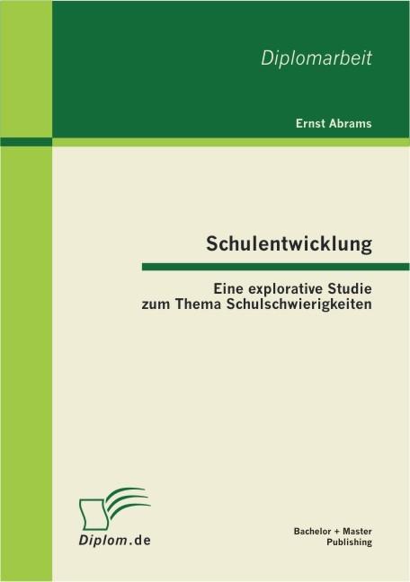 Schulentwicklung: Eine explorative Studie zum Thema Schulschwierigkeiten | Abrams, 2012 | Buch (Cover)