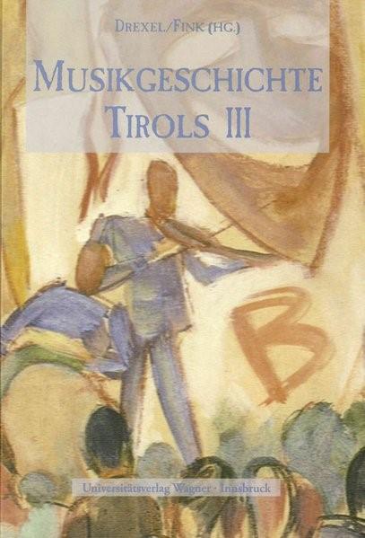 Musikgeschichte Tirols in drei Bänden   Drexel / Fink   mit 551 Abb. und Notenbeispielen und 72 Farbtaf. 3 Bände in Schuber, 2008   Buch (Cover)