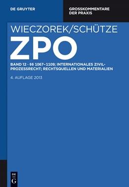 Abbildung von Wieczorek / Schütze   Zivilprozessordnung und Nebengesetze Großkommentar, Band 12: §§ 1067-1109; Internationales Zivilprozessrecht; Rechtsquellen und Materialien   4. Auflage   2013