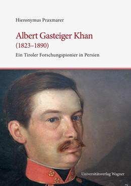 Abbildung von Praxmarer | Albert Gasteiger Khan (1823-1890) | mit zahlr., großteils färb. Abb. | 2013 | Reisebriefe aus Persien nach T... | 359