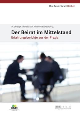 Abbildung von Achenbach / Gottschalck (Hrsg.) | Der Beirat im Mittelstand | 2012 | Erfahrungsberichte aus der Pra...