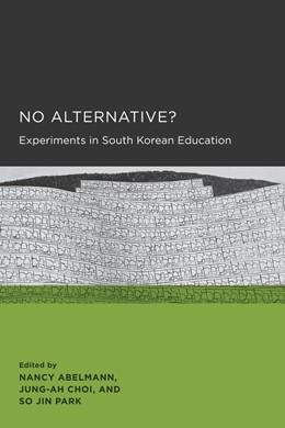 Abbildung von Abelmann / Choi / Park | No Alternative? | 2013 | Experiments in South Korean Ed... | 3