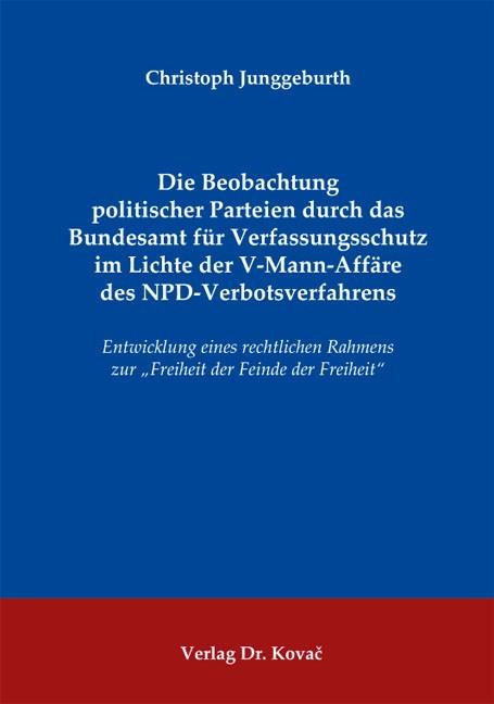 Die Beobachtung politischer Parteien durch das Bundesamt für Verfassungsschutz im Lichte der V-Mann-Affäre des NPD-Verbotsverfahrens | Junggeburth, 2012 | Buch (Cover)
