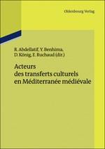 Acteurs des transferts culturels en Méditerranée médiévale | Abdellatif / Benhima / König / Ruchaud | 2013, 2012 | Buch (Cover)