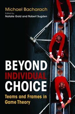 Abbildung von Bacharach / Gold / Sugden | Beyond Individual Choice | 2006 | Teams and Frames in Game Theor...